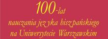 100 LAT JĘZYKA HISZPAŃSKIEGO NA UW