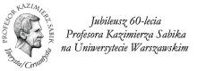 JUBILEUSZ SZEŚĆDZIESIĘCIOLECIA PROFESORA KAZIMIERZA SABIKA NA UNIWERSYETECIE WARSZAWSKIM